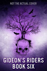 Gideon's Riders, Book Six