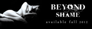Beyond Shame - Available Fall 2012