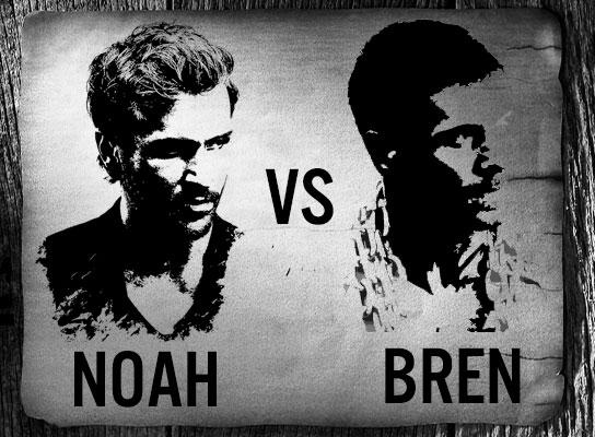 Noah vs Bren