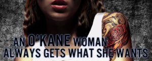An O'Kane Woman Always Gets What She Wants